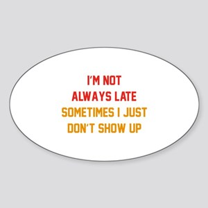 I'm Not Always Late Sticker (Oval)