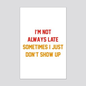 I'm Not Always Late Mini Poster Print