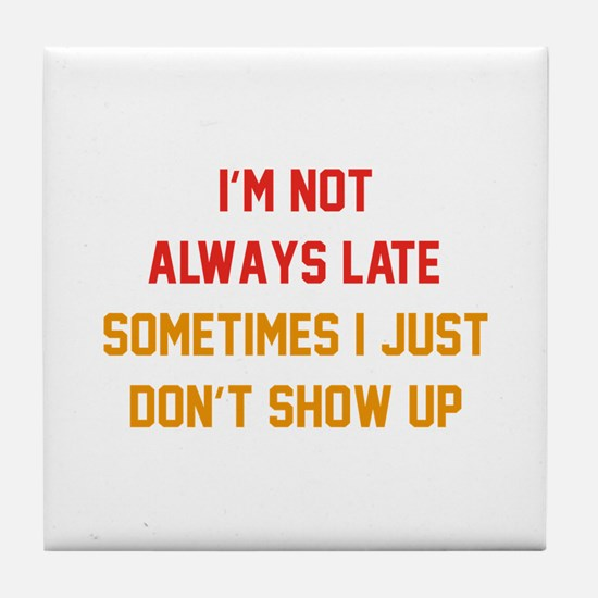 I'm Not Always Late Tile Coaster