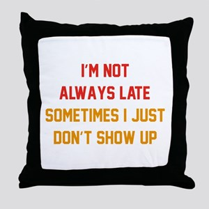 I'm Not Always Late Throw Pillow