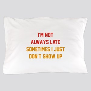 I'm Not Always Late Pillow Case