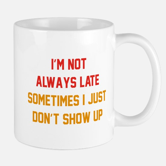 I'm Not Always Late Mug