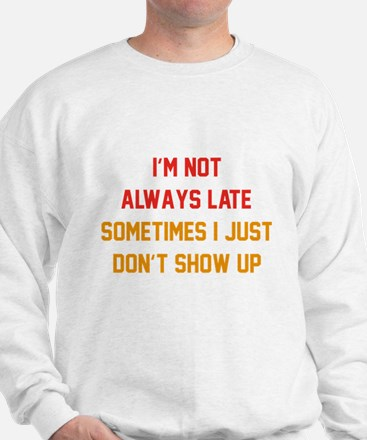 I'm Not Always Late Sweatshirt