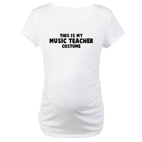 Music Teacher costume Maternity T-Shirt