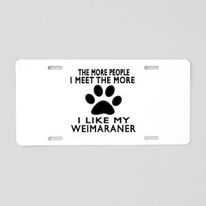 I Like More My Weimaraner Aluminum License Plate