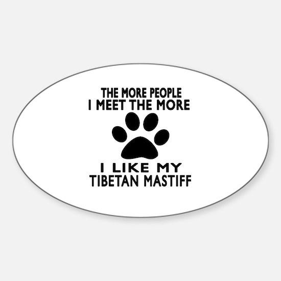 I Like More My Tibetan Mastiff Sticker (Oval)