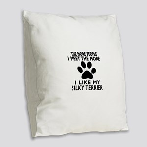 I Like More My Silky Terrier Burlap Throw Pillow