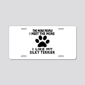 I Like More My Silky Terrie Aluminum License Plate