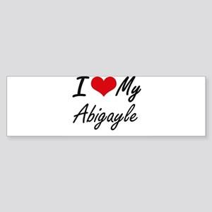 I love my Abigayle Bumper Sticker