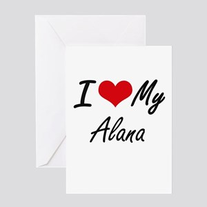 I love my Alana Greeting Cards