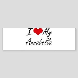 I love my Annabella Bumper Sticker