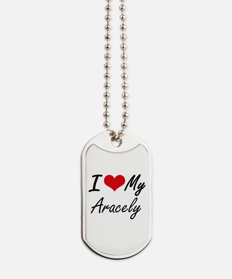 I love my Aracely Dog Tags
