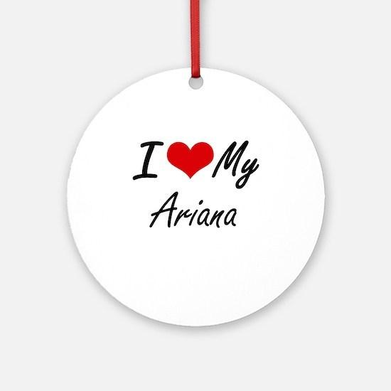 I love my Ariana Round Ornament