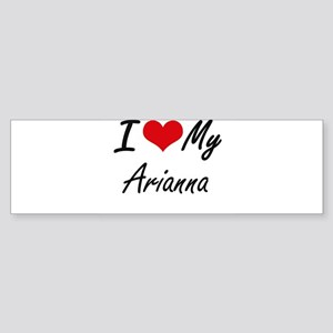 I love my Arianna Bumper Sticker