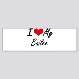 I love my Bailee Bumper Sticker