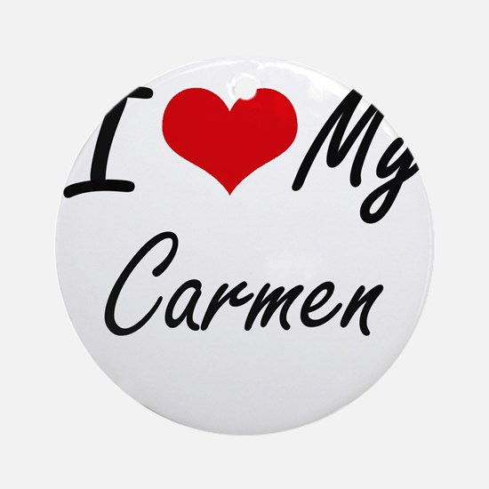 I love my Carmen Round Ornament