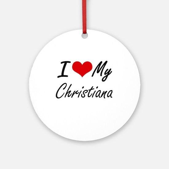 I love my Christiana Round Ornament