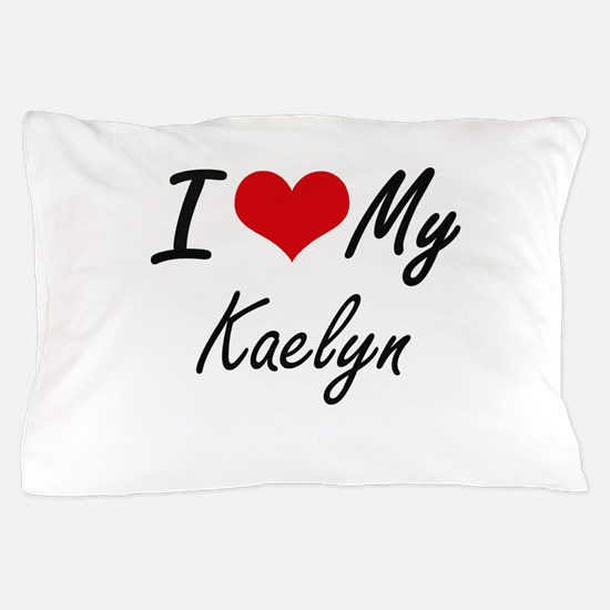 I love my Kaelyn Pillow Case