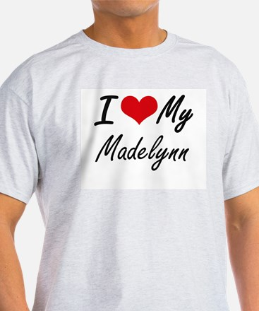I love my Madelynn T-Shirt