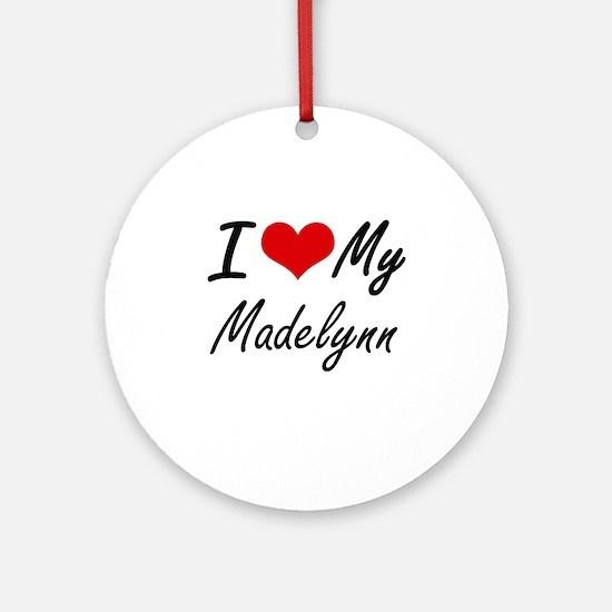 I love my Madelynn Round Ornament
