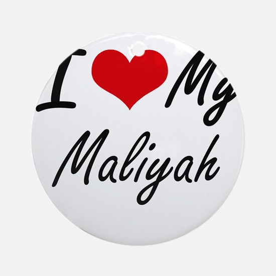 I love my Maliyah Round Ornament