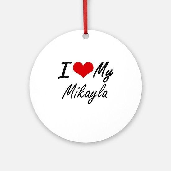 I love my Mikayla Round Ornament