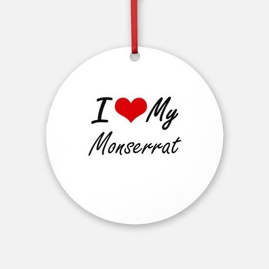 I love my Monserrat Round Ornament