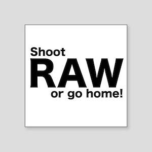 shoot raw or go home Sticker