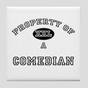 Property of a Comedian Tile Coaster