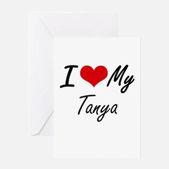I love my Tanya Greeting Cards