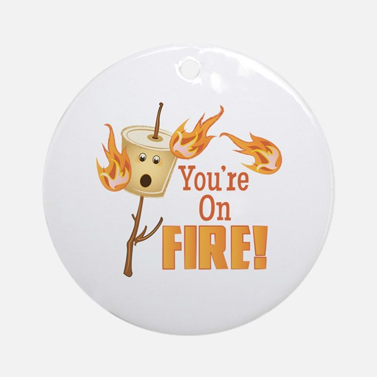 Youre On Fire Round Ornament
