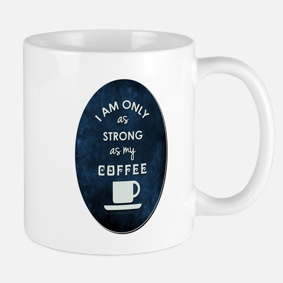 I AM ONLY AS STRONG Mugs