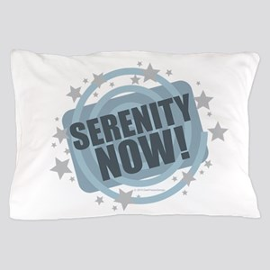 Serenity Now! Pillow Case