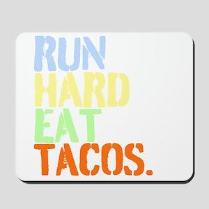 Run Hard Eat Tacos. Mousepad