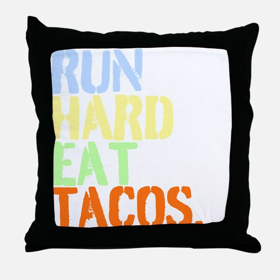 Run Hard Eat Tacos. Throw Pillow