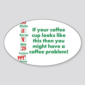 Coffee Problem Funny Starbucks cup Sticker (Oval)
