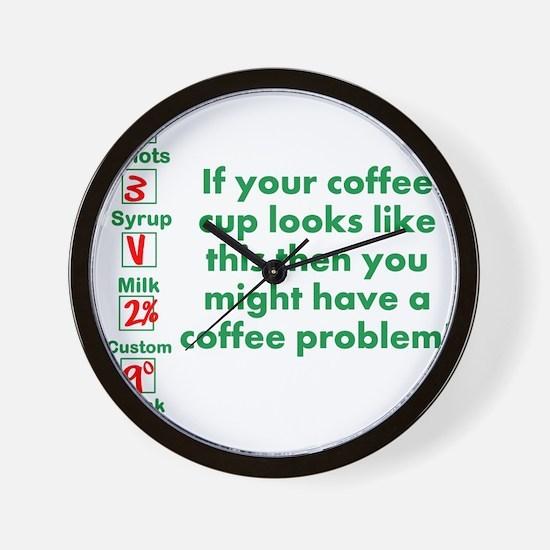 Coffee Problem Funny Starbucks cup Wall Clock
