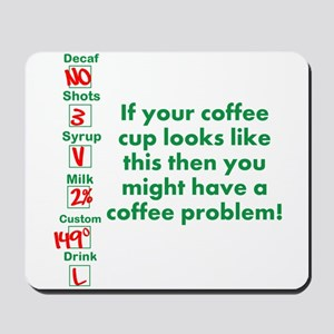 Coffee Problem Funny Starbucks cup Mousepad