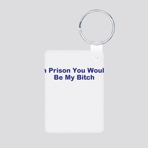 In prison I own you funny saying Aluminum Photo Ke