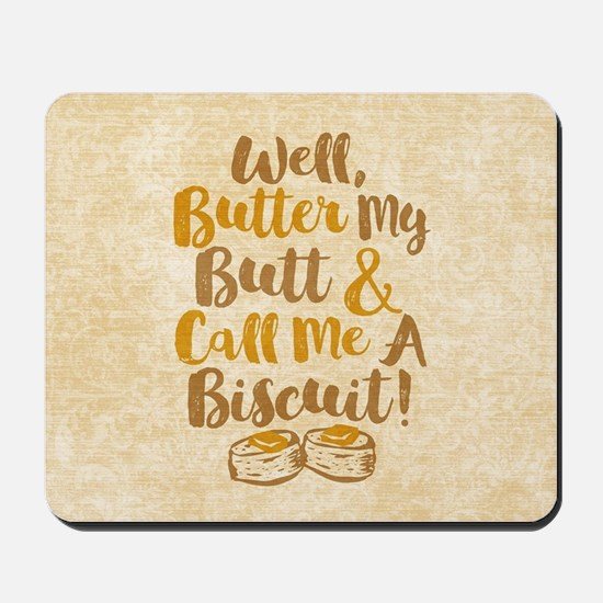 Well Butter My Butt And Call Me A Biscui Mousepad