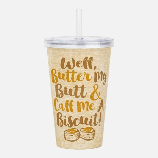 Well Butter My Butt An Acrylic Double-wall Tumbler