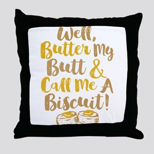 Butter My Butt Call Me Biscuit T-shirt Throw Pillo