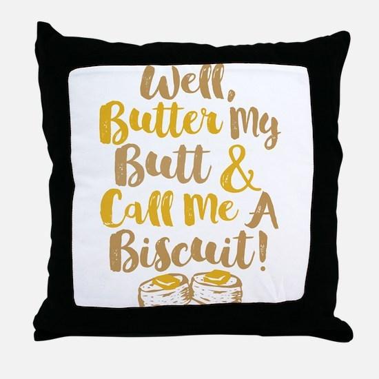 Butter My Butt Call Me Biscuit T-shirt Throw Pillo