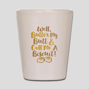 Butter My Butt Call Me Biscuit T-shirt Shot Glass