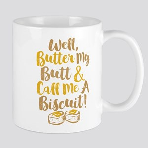 Butter My Butt Call Me Biscuit T-shirt Mugs