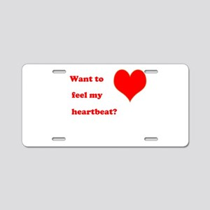 Feel my heartbeat Aluminum License Plate