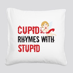 Cupid Rhymes With Stupid Square Canvas Pillow