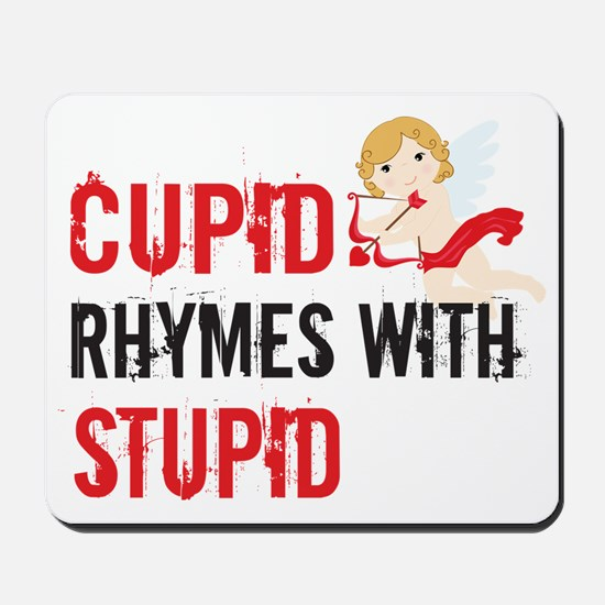 Cupid Rhymes With Stupid Mousepad