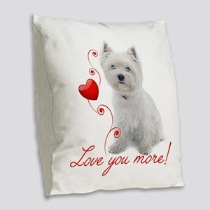 Love You More! Westie Burlap Throw Pillow