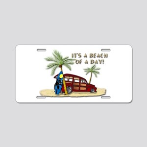 It's A Beach Of A Day! Aluminum License Plate